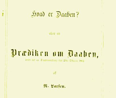 Niels Larsen: Hvad er Daaben? eller en Prædiken om Daaben, holdt ved en Daabshandling den 25de Oktober 1863